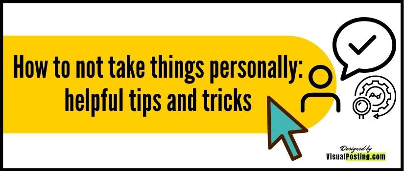 How to not take things personally: helpful tips and tricks