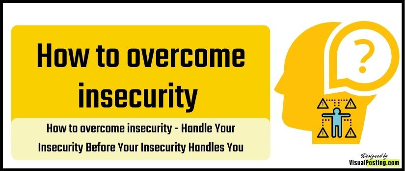How to overcome insecurity - Handle Your Insecurity Before Your Insecurity Handles You