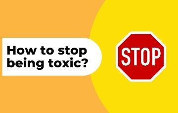 How to stop being toxic?