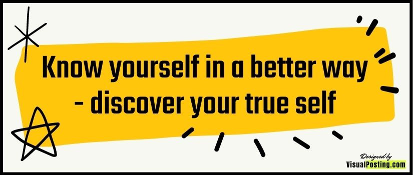 Know yourself in a better way - discover your true self