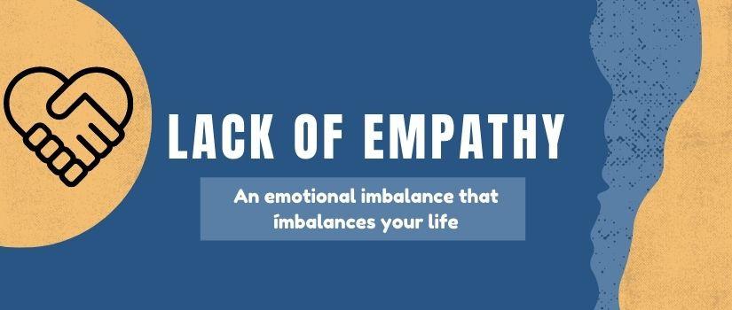 Lack of Empathy: An emotional imbalance that ímbalances your life
