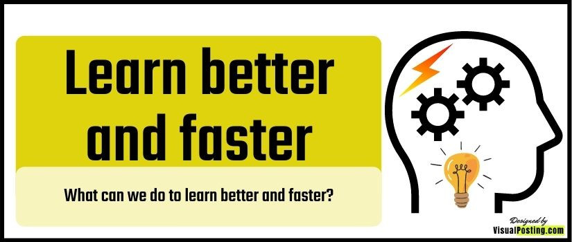 What can we do to learn better and faster?