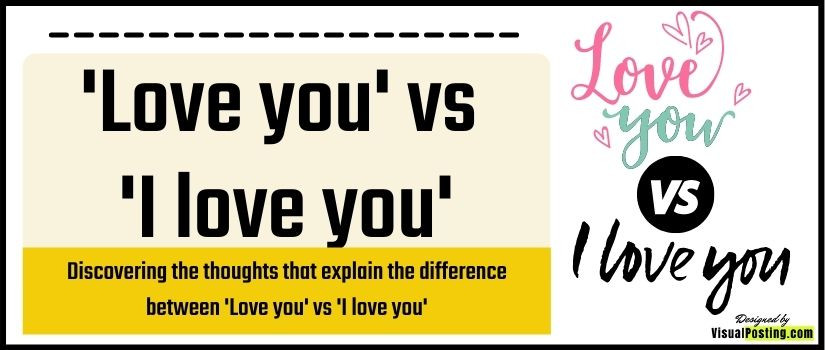 Discovering the thoughts that explain the difference between 'Love you' vs 'I love you'