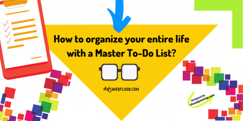 How to organize your entire life with a Master To-Do List?