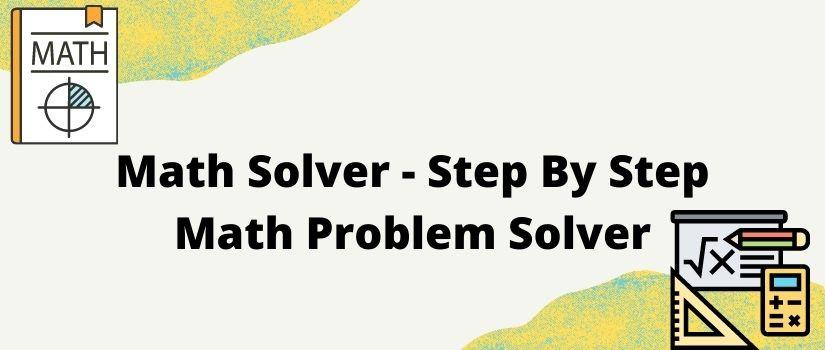 Math solver - step by step math problem solver