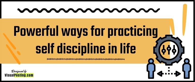 Powerful ways for practicing self discipline in life