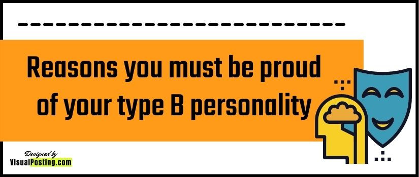 Reasons you must be proud of your type B personality