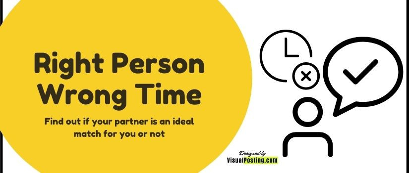 Right Person Wrong Time: Find out if your partner is an ideal match for you or not