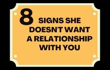 8 Signs she doesn't want a relationship with you