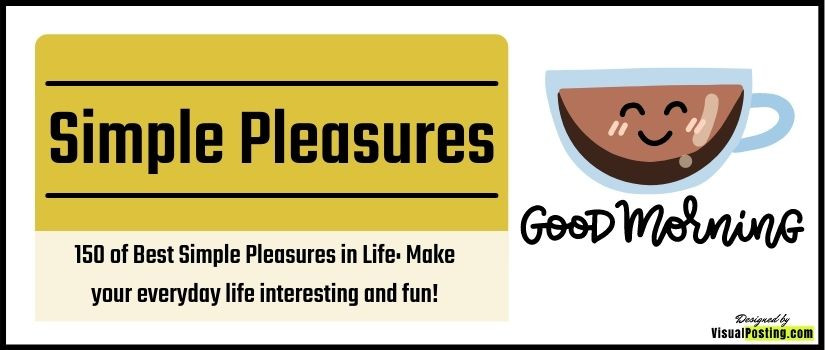 150 of Best Simple Pleasures in Life: Make your everyday life interesting and fun!