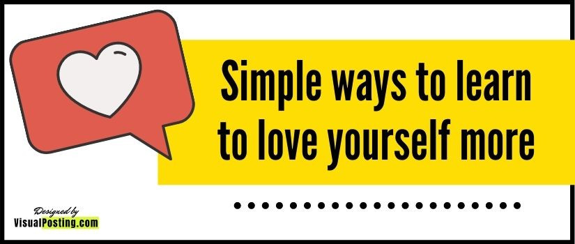 Simple ways to learn to love yourself more