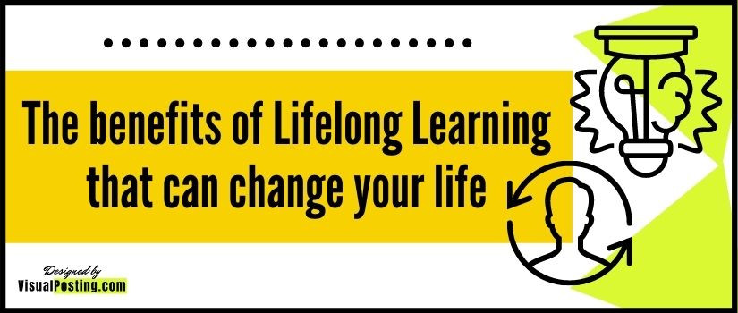 The benefits of Lifelong Learning that can change your life