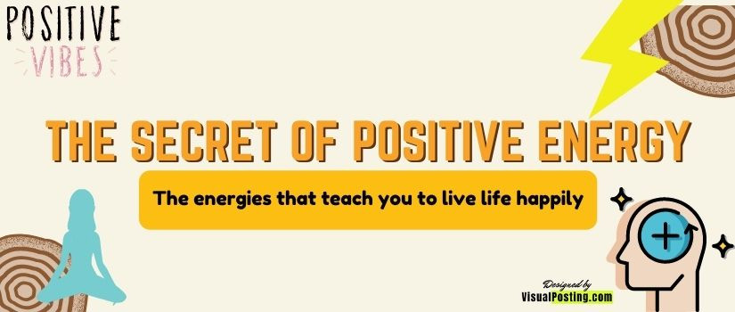 The Secret of Positive Energy: The energies that teach you to live life happily