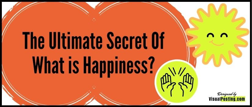 The Ultimate Secret Of What is Happiness?