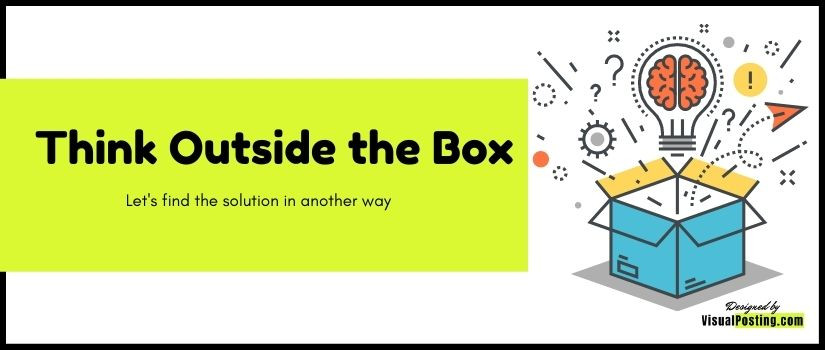 Think Outside the Box: Let's find the solution in another way