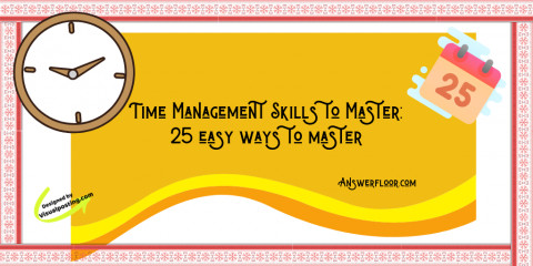 Time Management Skills to Master: 25 easy ways to master