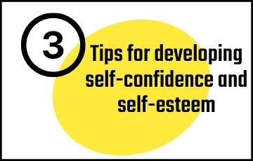 3 tips for developing self-confidence and self-esteem