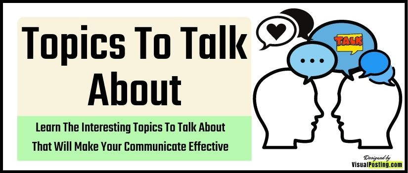 Learn The Interesting Topics To Talk About That Will Make Your Communicate Effective