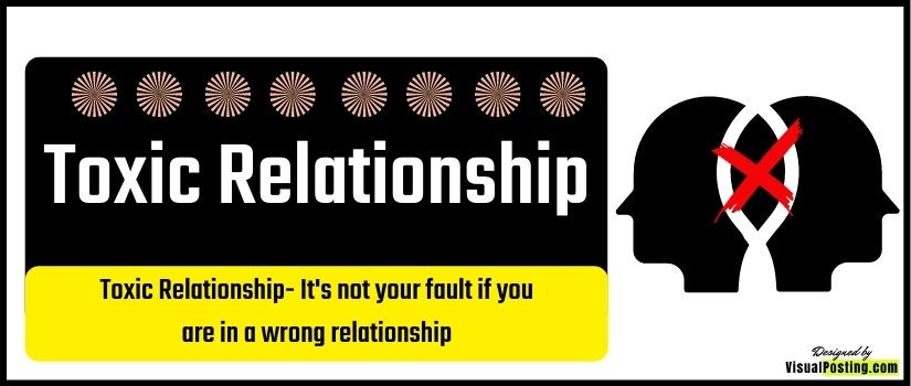 Toxic Relationship: It's not your fault if you are in a wrong relationship