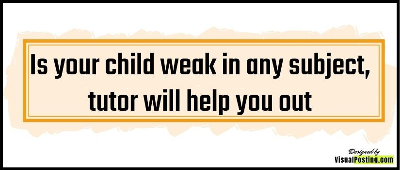 Is your child weak in any subject, tutor will help you out