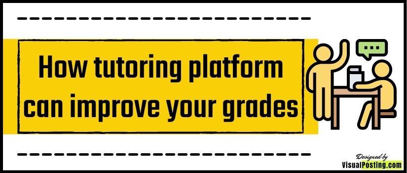 How tutoring platform can improve your grades