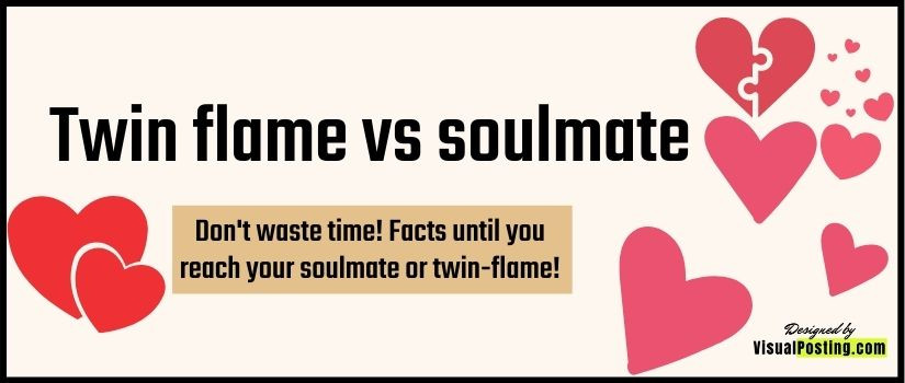 Don't waste time! Facts until you reach your soulmate or twin-flame!