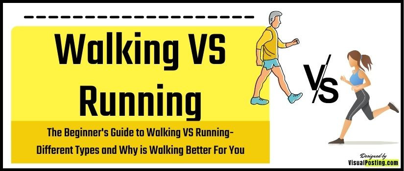 The Beginner's Guide to Walking VS Running: Different Types and Why is Walking Better For You