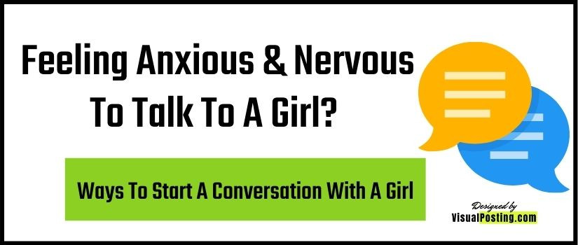 Feeling Anxious & Nervous To Talk To A Girl? Ways To Start A Conversation With A Girl.