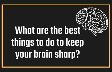 What are the best things to do to keep your brain sharp?