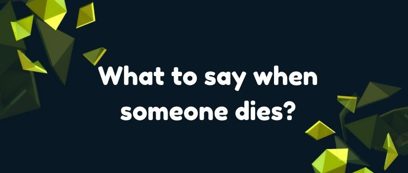 What to say when someone dies?