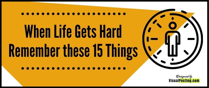 When Life Gets Hard Remember these 15 Things