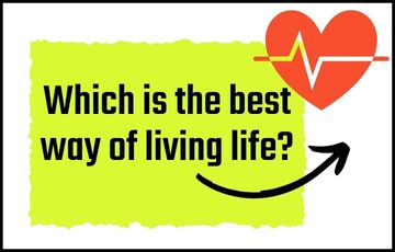 Which is the best way of living life?