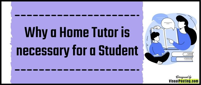 Why a Home Tutor is necessary for a Student