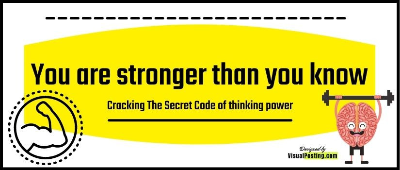 You are stronger than you know - Cracking The Secret Code of thinking power