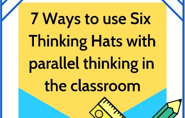 7 Ways to use Six Thinking Hats with parallel thinking in the classroom