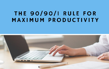 The 90/90/1 Rule to Maximize your Productivity and Efficiency Explained