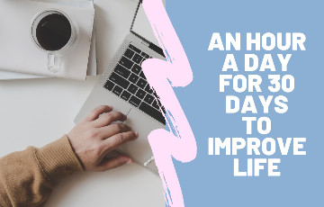 An Hour A Day To Make Your Life Better in 30 days