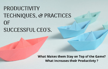 Top 5 Mindset, Practices and Strategies of Successful CEO's that increase their Productivity