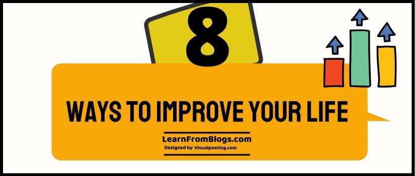 8 ways to improve your life