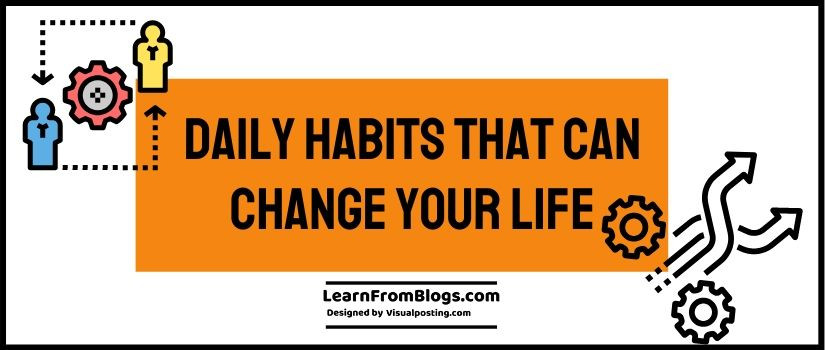 daily habits that can change your life