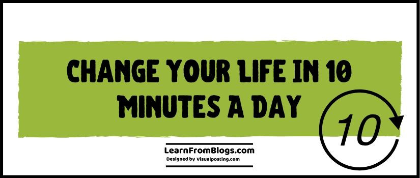 Change your life in 10 minutes a day
