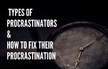 Tips to Overcome Procrastination for Different types of Procrastinators