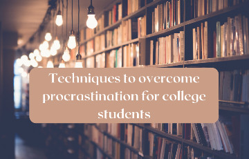 3 Effective Techniques to Overcome Procrastination for College Students