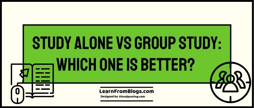 Study alone vs group study: Which one is better?