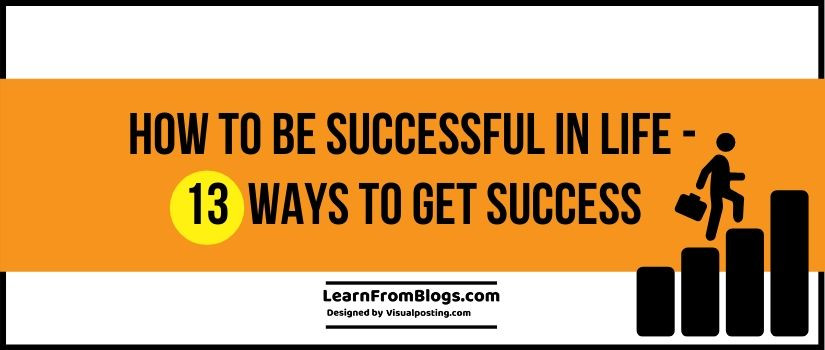 how to be successful in life - 13 ways to get success