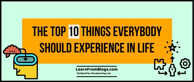 The Top 10 Things Everybody Should Experience in Life