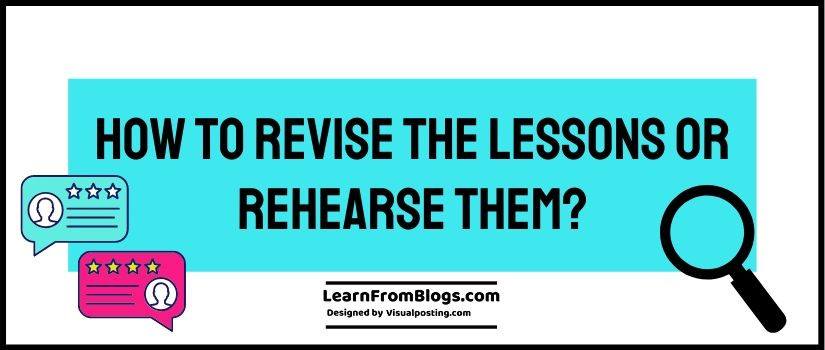 How to revise the lessons or rehearse them?