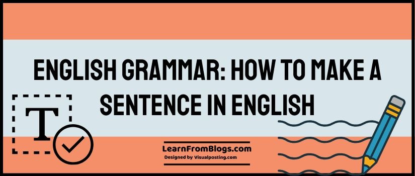 English Grammar: How To Make A Sentence In English