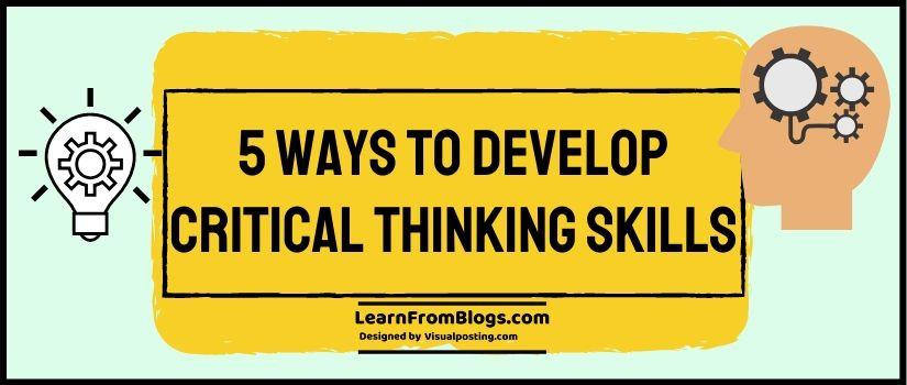 5 Ways to Develop Critical Thinking Skills