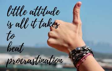 Attitudes that changes you from a Procrastinator to a Productive Person: